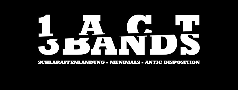 1 Act 3 Bands - Schlaraffenlandung * Menimals * Antic Disposition